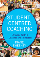 Student-Centred Coaching: A Guide for K-8 Coaches and Principals
