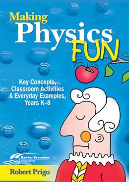 Making Physics Fun: Key Concepts, Classroom Activities, & Everyday Examples, Grades K-8