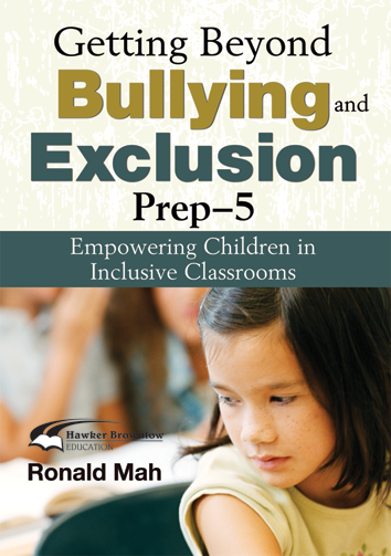 Getting Beyond Bullying and Exclusion, Prep-5: Empowering Children in Inclusive Classrooms