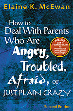 How to Deal With Parents Who Are Angry, Troubled, Afraid, or Just Plain Crazy, 2nd Edition