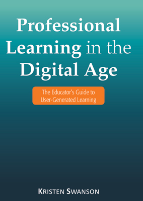 Professional Learning in the Digital Age: The Educator's Guide to User-Generated Learning