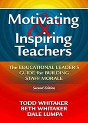 Motivating and Inspiring Teachers: The Educational Leaders Guide for Building Staff Morale, Second Edition
