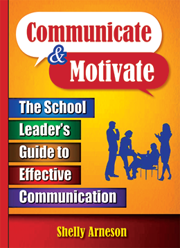 Communicate and Motivate: The School Leader's Guide to Effective Communication
