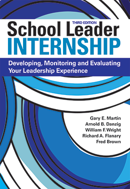 School Leader Internship: Developing, Monitoring and Evaluating Your Leadership Experience, 3rd Edition