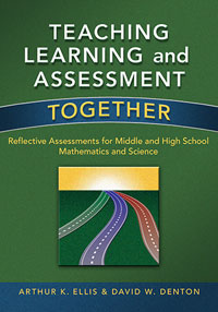 Teaching, Learning and Assessment Together: Reflective Assessments for Middle and High School Mathematics and Science
