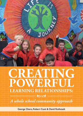 Creating Powerful Learning Relationships: A Whole School Community Approach