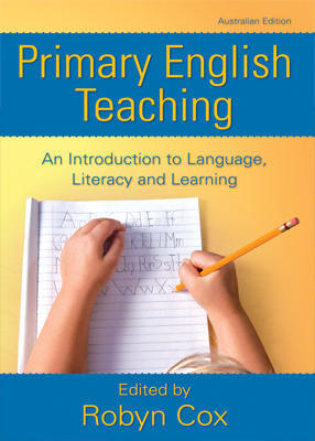 Primary English Teaching: An Introduction to Language, Literacy and Learning