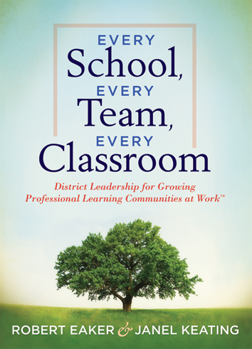 Every School, Every Team, Every Classroom: District Leadership for Growing Professional Learning Communities