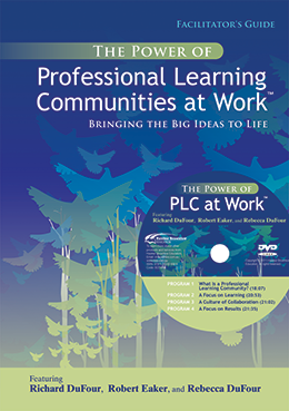 The Power of Professional Learning Communities at Work: Bringing the Big ideas to Life A Multimedia Kit