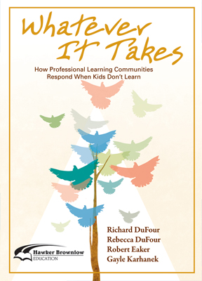 Whatever It Takes: How Professional Learning Communities Respond When Kids Dont Learn