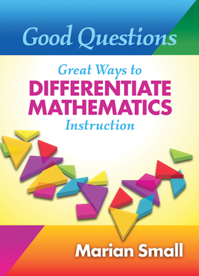 Good Questions: Great Ways to Differentiate Mathematics Instruction