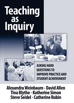 Teaching as Inquiry: Asking Hard Questions to Improve Practice and Student Achievement